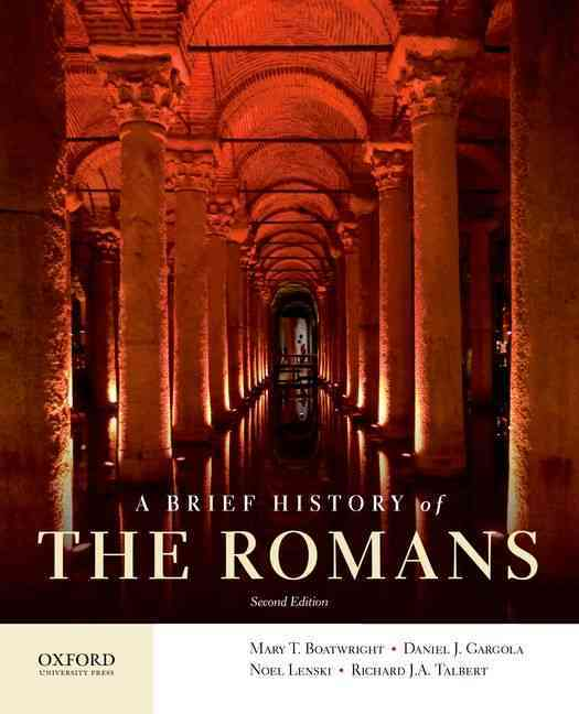 A Brief History of the Romans By Boatwright, Mary T./ Gargola, Daniel J./ Lenski, Noel/ Talbert, Richard J.a.