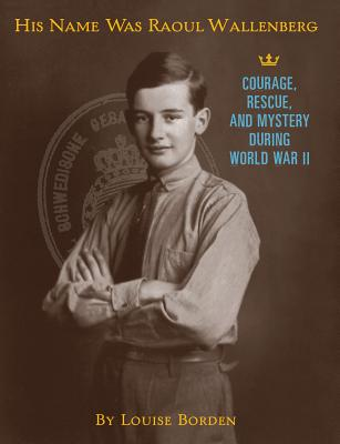 His Name Was Raoul Wallenberg By Borden, Louise W.