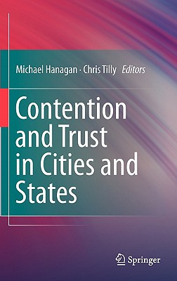 Contention and Trust in Cities and States By Hanagan, Michael (EDT)/ Tilly, Chris (EDT)